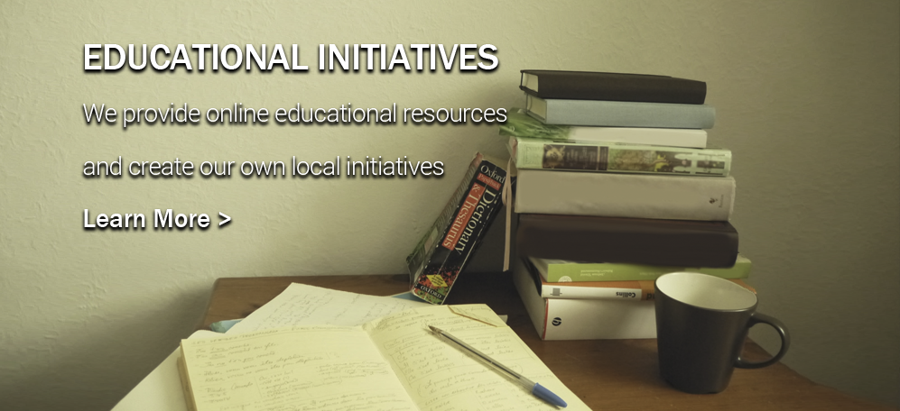 Educational Initiatives - We provide online resources and create our own local initiatives.  Learn More >